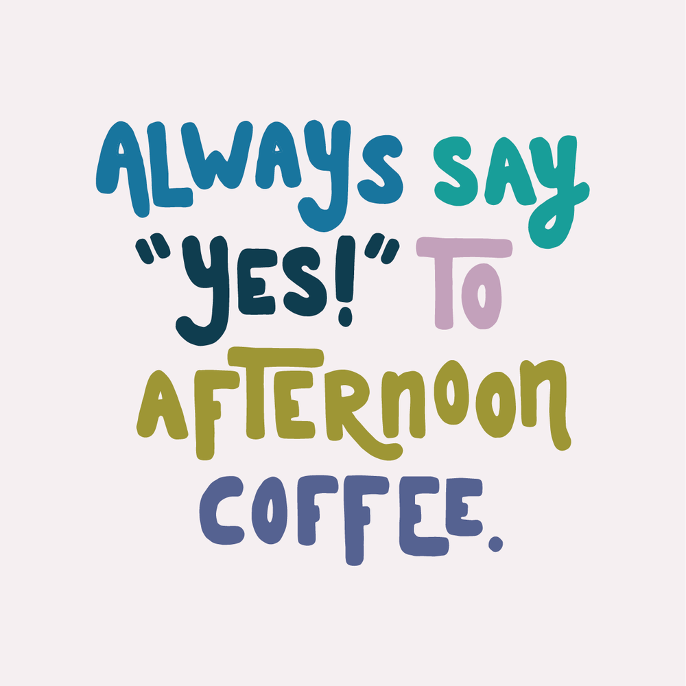 INSTA always say yes to afternoon coffee-01.png
