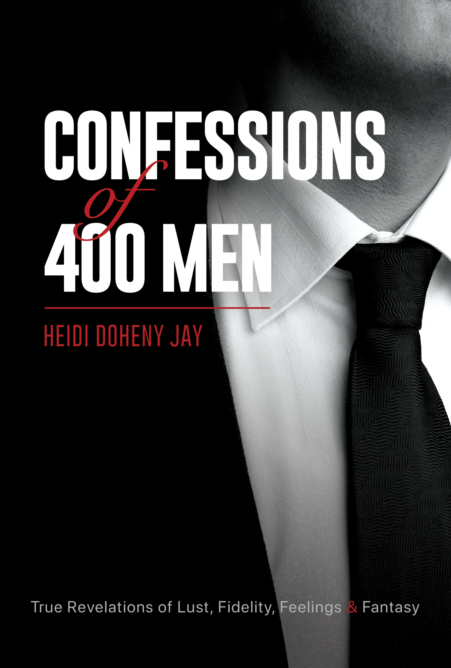 Confessions of 400 Men: True Revelations of Lust, Fidelity, Feelings & Fantasy