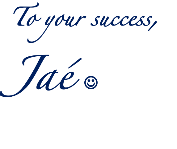 To Your Success, Jae M. Phillip
