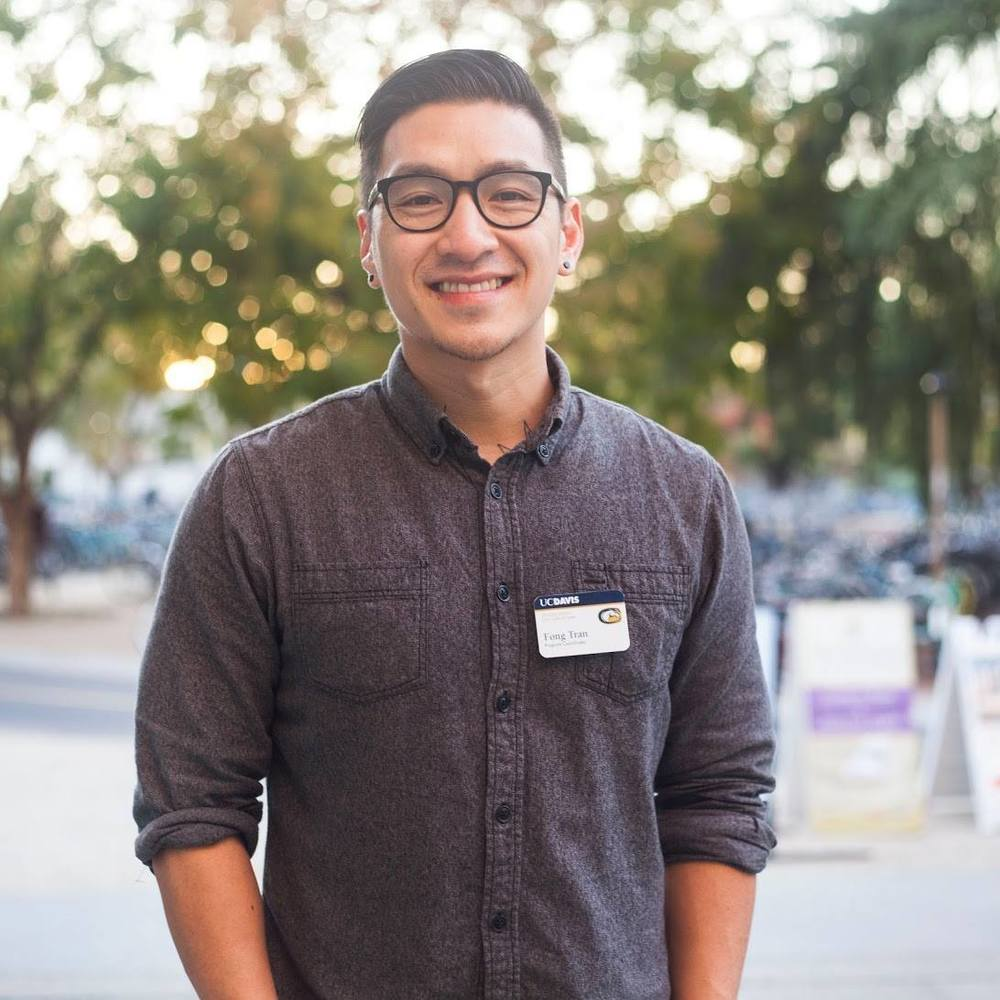 Fong Tran Program Advisor/Coordinator for the UC Davis Cross Cultural Center Topic: Implementing activism into everyday choices and everyday practices requires a resilient pursuit of self-learning with a balance of self-love. Apathy and doing nothing is an indirect way of perpetuating oppression.