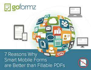 7 Reasons Why Smart Mobile Forms are Better Than Fillable PDFs