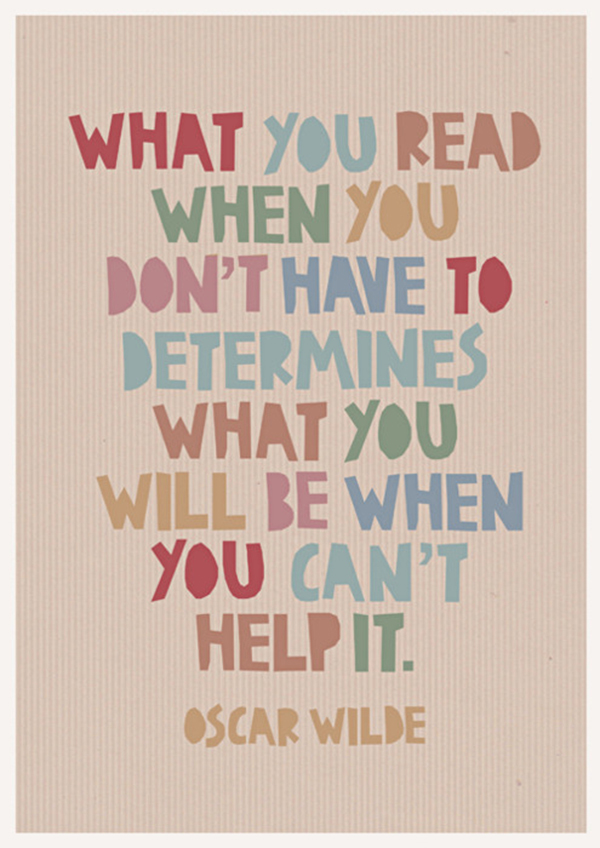 oscar wilde quote - what you read when you don't have to determines what you'll be when you can't help it
