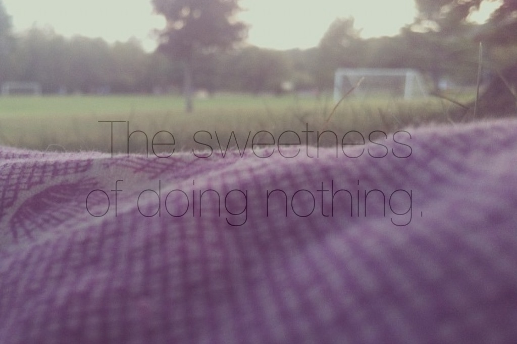 the sweetness of doing nothing