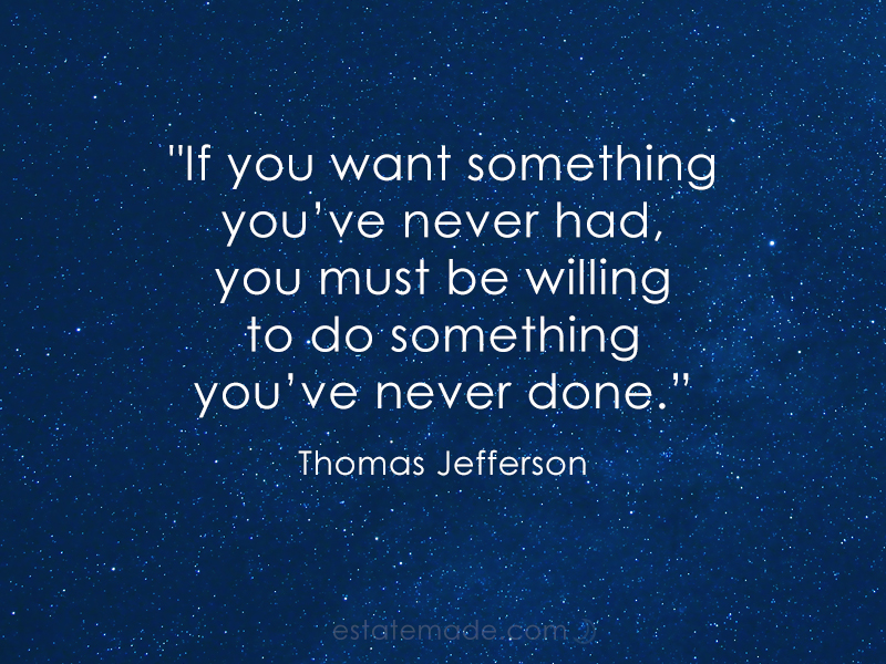 if you want something you've never had, you must be willing to do something you've never done. thomas jefferson quote
