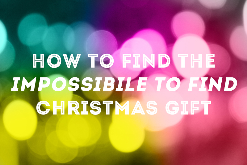 how to find the impossible to find christmas gift