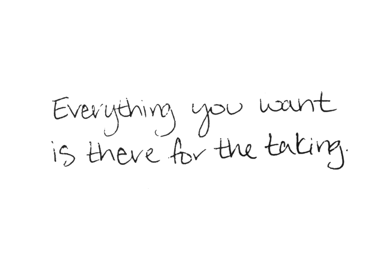 everything you want is there for the taking