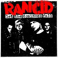 "5. Rancid - Let The Dominoes Fall Many of the tracks on Rancid's latest effort reminded me of those on And Out Come the Wolves…, which is why Let The Dominoes Fall made the list. Best Song: ""East Bay Night"""