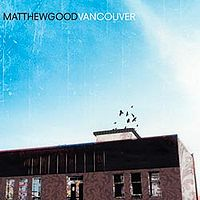 "6. Matt Good - Vancouver I hadn't listend to Matt Good much since high school, but this album deserves all the credit it's been receiving.  Also had an amazing performance in Victoria! Best Song: ""Last Parade"""