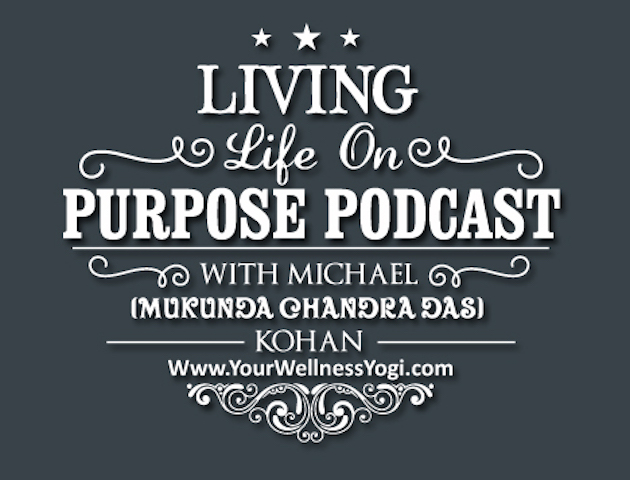 Living Life on Purpose Podcast:  Lifestyle Design | Yoga | Spirituality Healthy Living | Business and Personal Growth