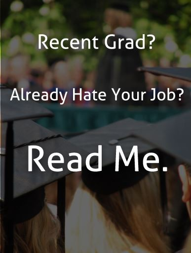 Recent graduate who already hates their job? You need to read this!