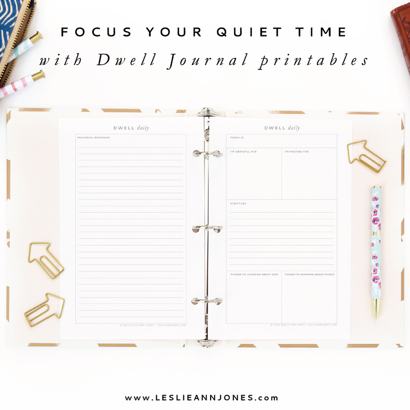 Focus your quiet time with Dwell Journal Printables. A quiet time guide and prayer journal designed by Leslie Ann Jones.
