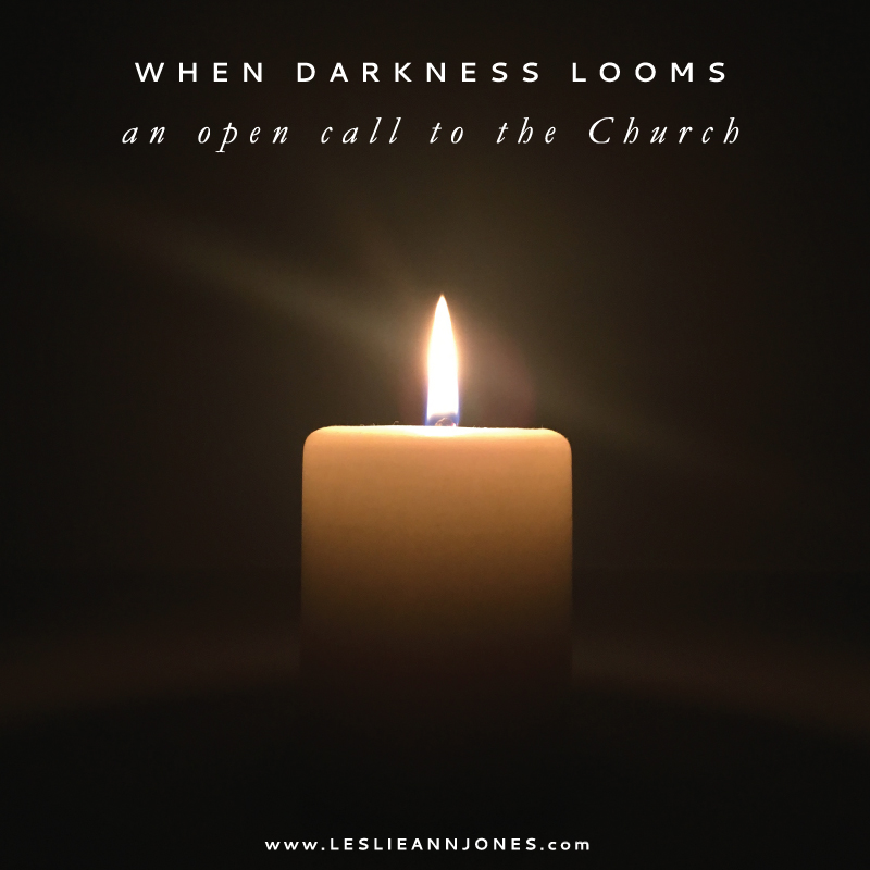 When Darkness Looms: An Open Call to the Church to step up and BE the light in the darkness.