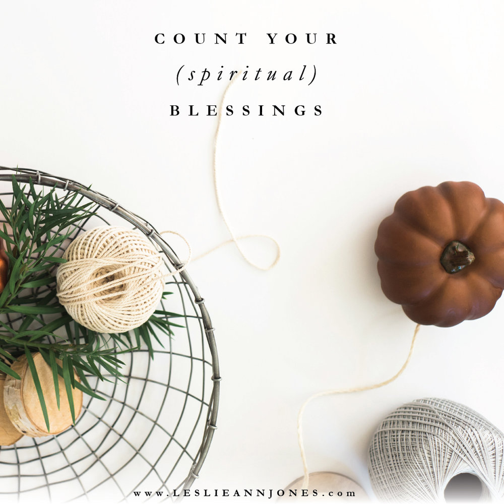 Count Your (Spiritual) Blessings // by Leslie Ann Jones