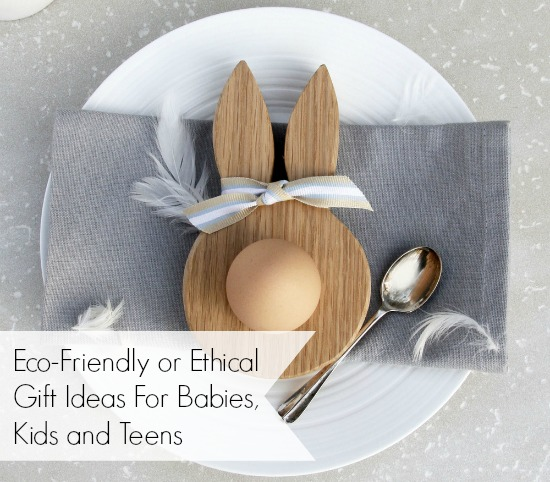Eco-Friendly / Ethical Gift Ideas for Babies, Kids and Teens