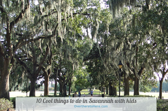 10 Cool things to do in Savannah with kids Part 2 - Over there to Here