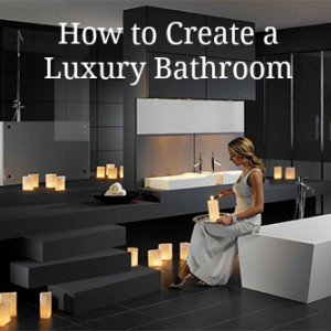 Guest Post: How to Create a Luxury Bathroom
