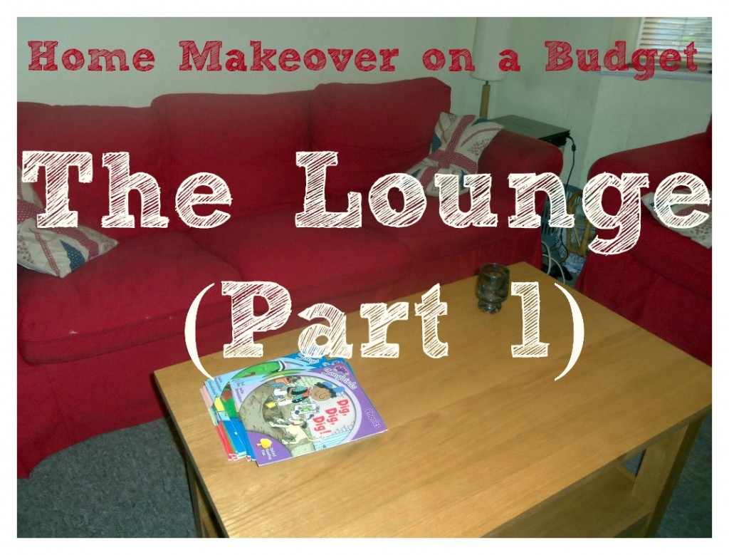 Home Makeover on a Budget: The Lounge (Part 1)