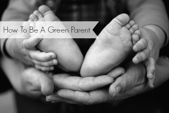 How To Be A Green Parent (And Save Money!)