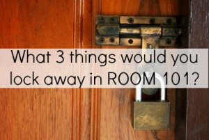 Room 101: What would you put in yours?