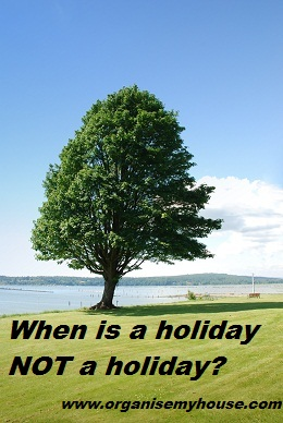 When is a holiday NOT a holiday?