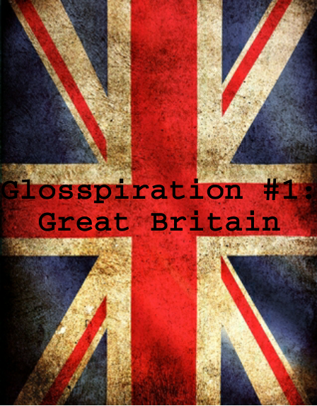 Glosspiration #1 - Great Britain