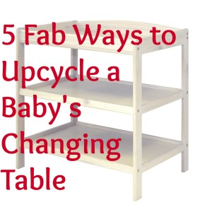 5 fab ways to upcycle a baby changing table