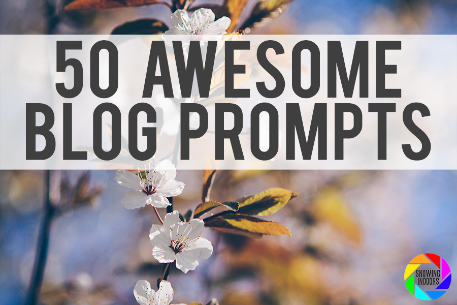 50 Awesome Blog Prompts to Beat Writer's Block-  snowingindoors photoblog