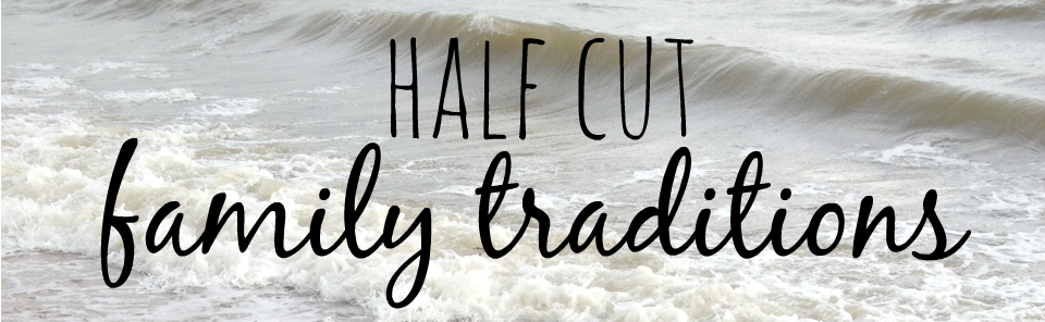 Half cut family traditions - Crafts on Sea