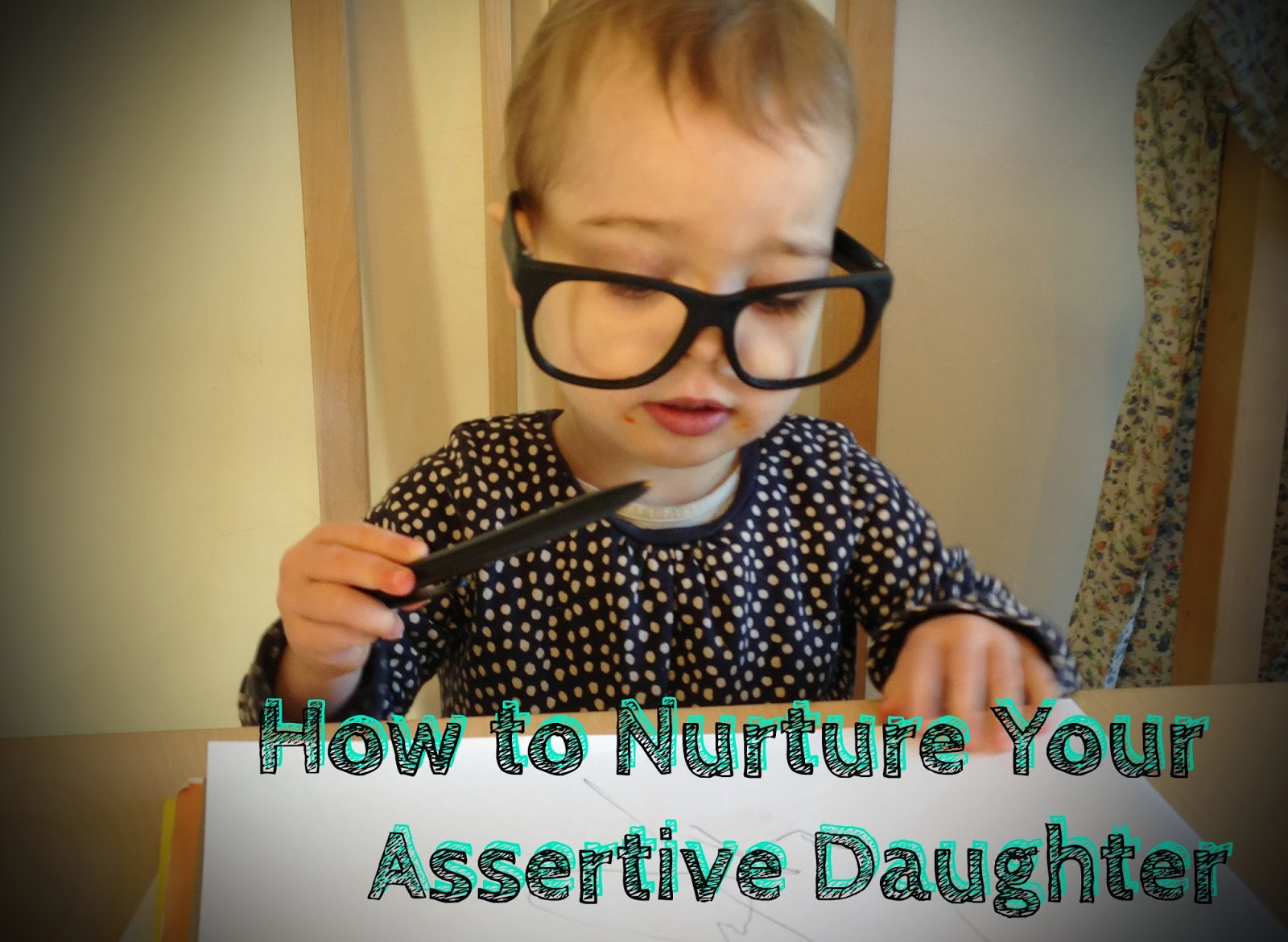 How to Nurture Your Assertive Daughter