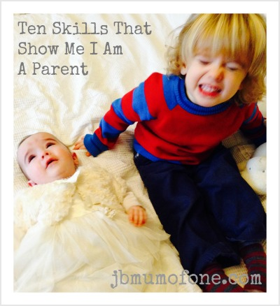 The Top Ten Parenting Skills That I Never Thought I Would Develop - Mum Of One