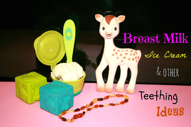 Breast milk Ice cream and other teething ideas