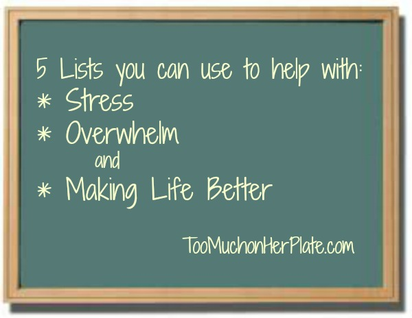 5 Lists You can use to Help with Stress, Overwhelm and Making Life Better