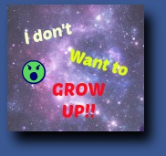 Don't want to be a Grow up!