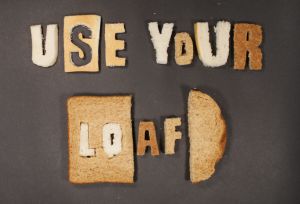 Use Your Loaf And Don't Be A Waster!