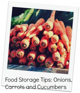 Food Storage Tips: Onions, Carrots and Cucumbers
