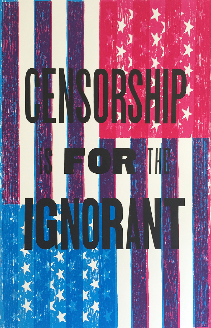 Greg Stone   Censorship Is for the Ignorant , 2017 silkscreen and letterpress 22 x 14 inches