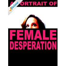 A Portrait of Female Desperation