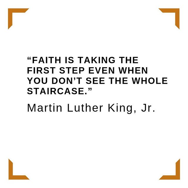 MLK's wisdom urges us to just get started and believe in our ability to climb even though we may not be able to visualize the top. #MLK