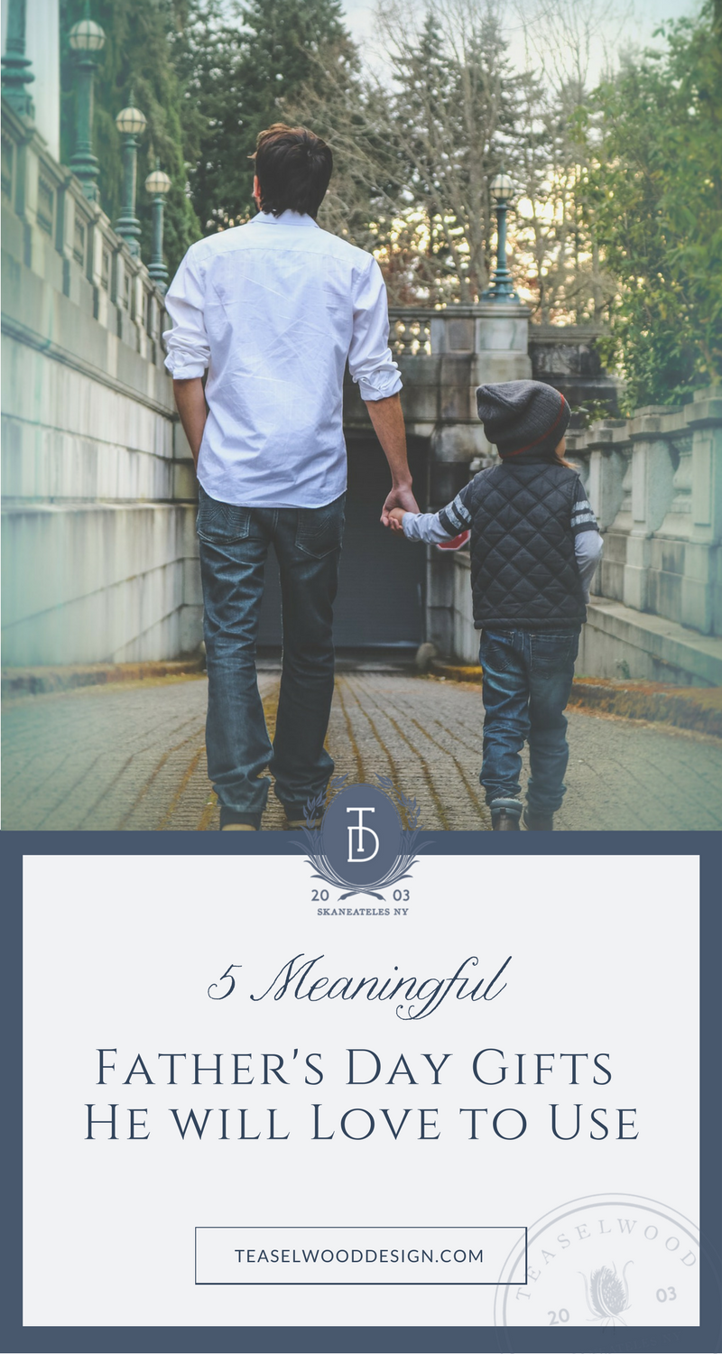 5 meaningful father s day gifts he will love to use teaselwood design