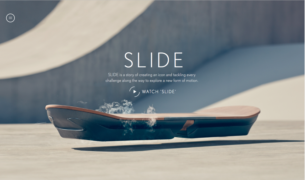 Lexus Slide   Discover the future. The flipping hoverboard is here. When we were kids, they promised us a hover board, a flying car, and a machine that could just make stuff. Well, the maker bots have been here awhile, and now the hover board is here, as well. Hello, McFly.