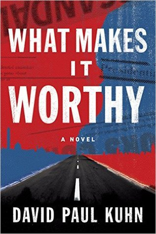 What Makes It Worthy by David Paul Kuhn