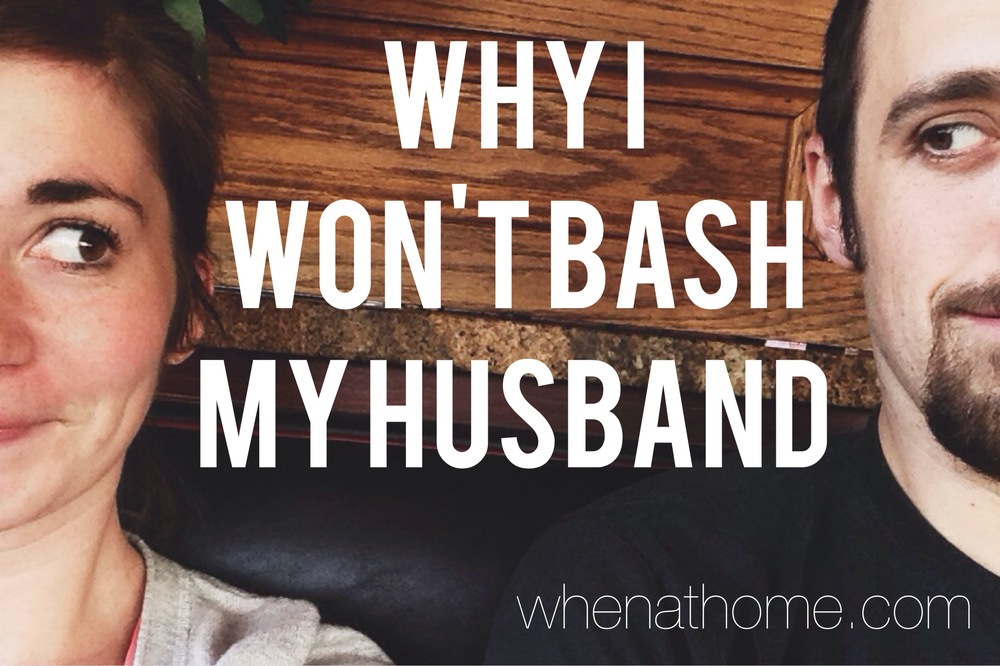 Why I Won't Bash My Husband
