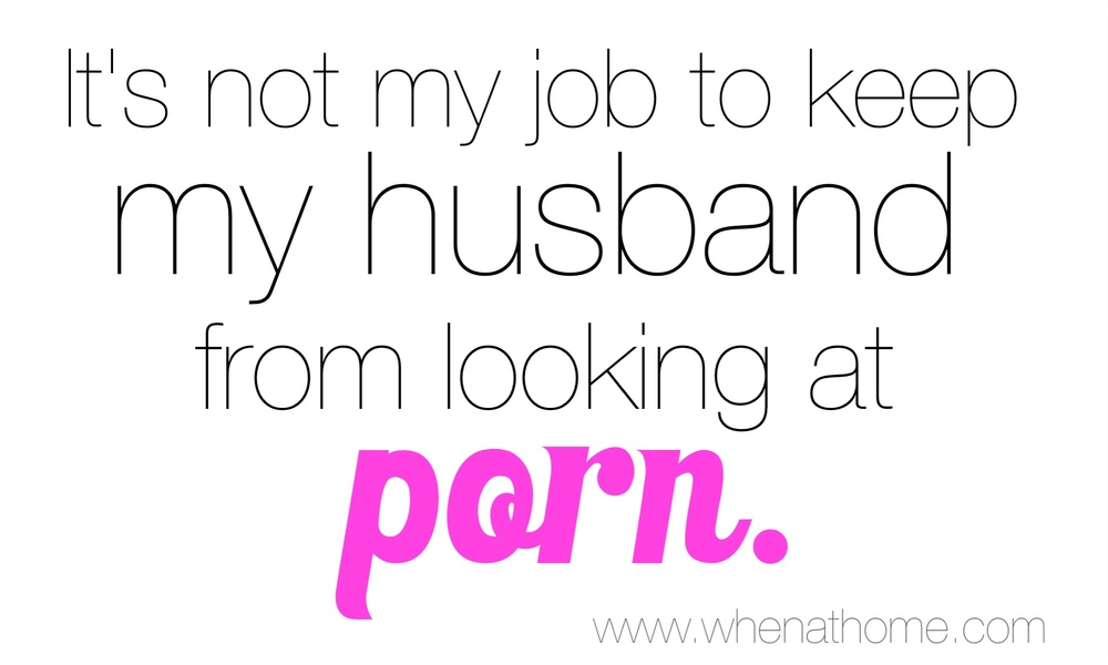 It's Not My Job To Keep my Husband From Looking at Porn