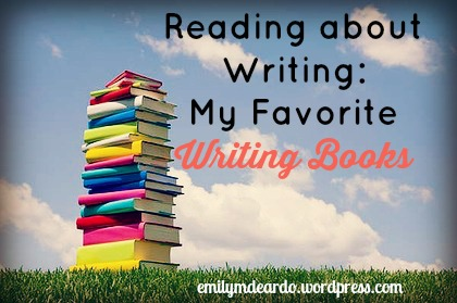 Reading About Writing: My Favorite Writing Books @emily_m_deardo