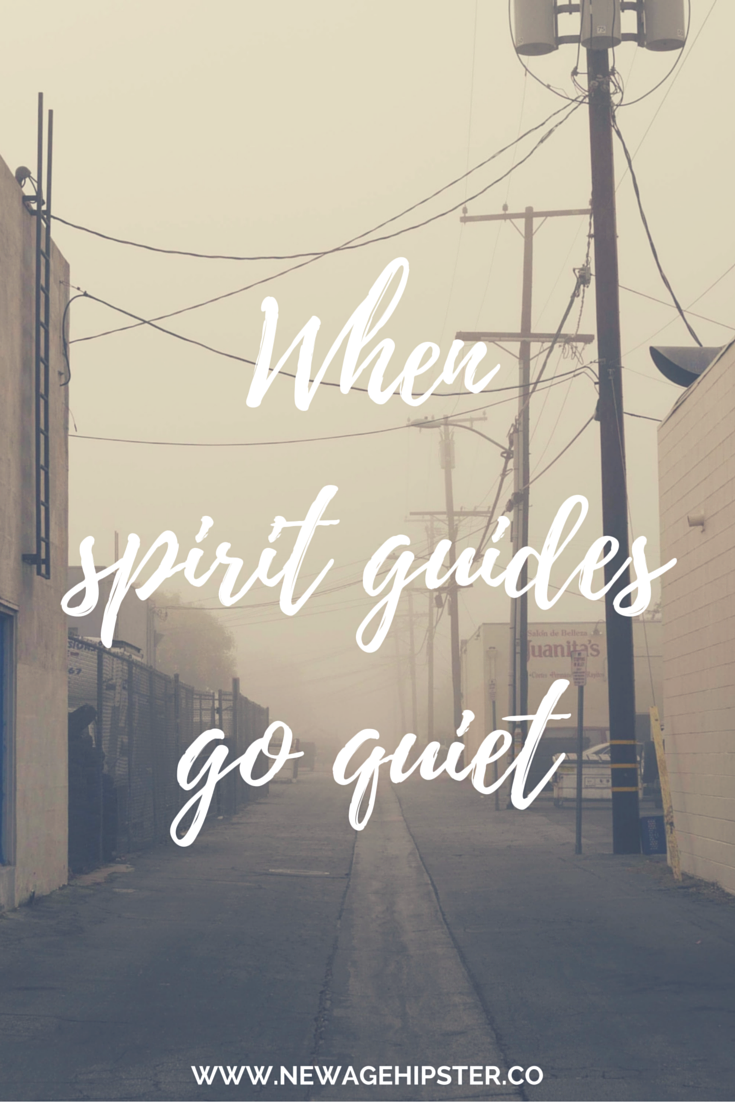 when spirit guides go quiet new age hipster blog