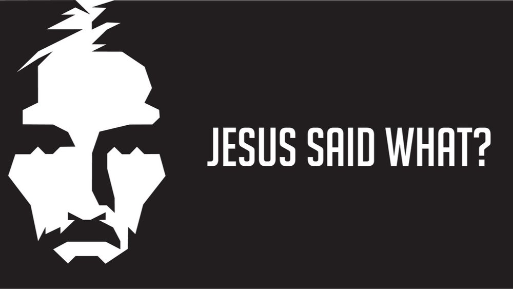 JesusSaidWhat(1).jpeg