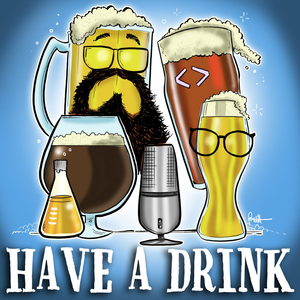 HAVE A DRINK - A PODCAST ABOUT WHAT YOU DRINK