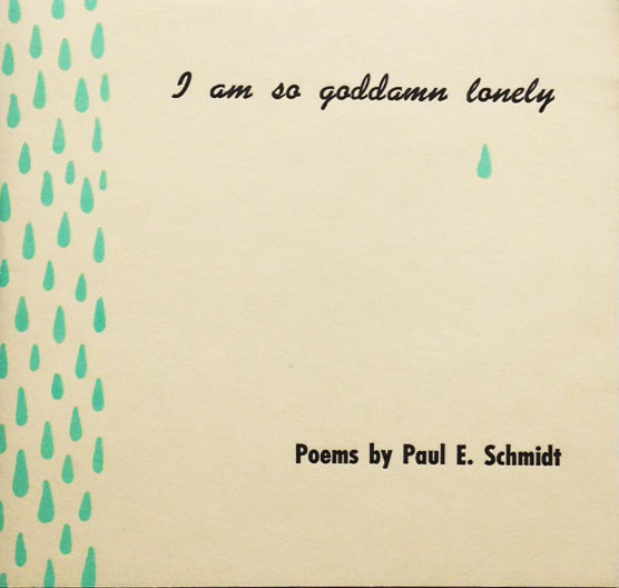 I Am So Goddamn Lonely by Paul Schmidt