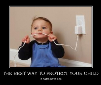 The best way to protect your child is to not have any.