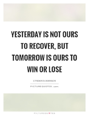 yesterday-is-not-ours-to-recover-but-tomorrow-is-ours-to-win-or-lose-quote-1.jpg